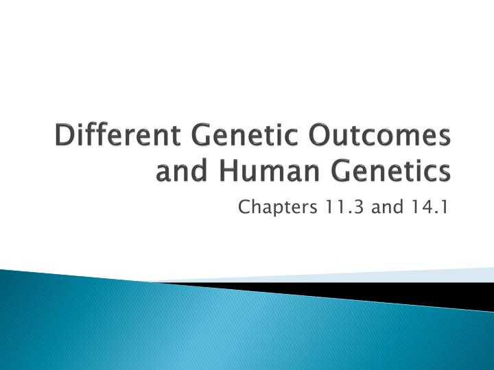 different genetic outcomes and human genetics n.