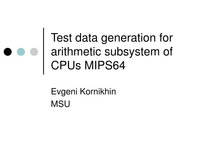 test data generation for arithmetic subsystem of cpus mips64 n.