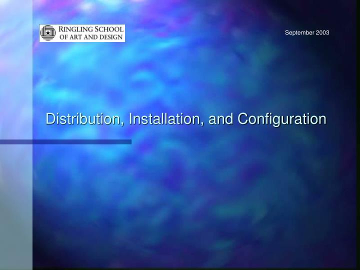 Distribution, Installation, and Configuration