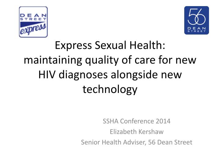 express sexual h ealth maintaining quality of care for new hiv diagnoses alongside new technology n.