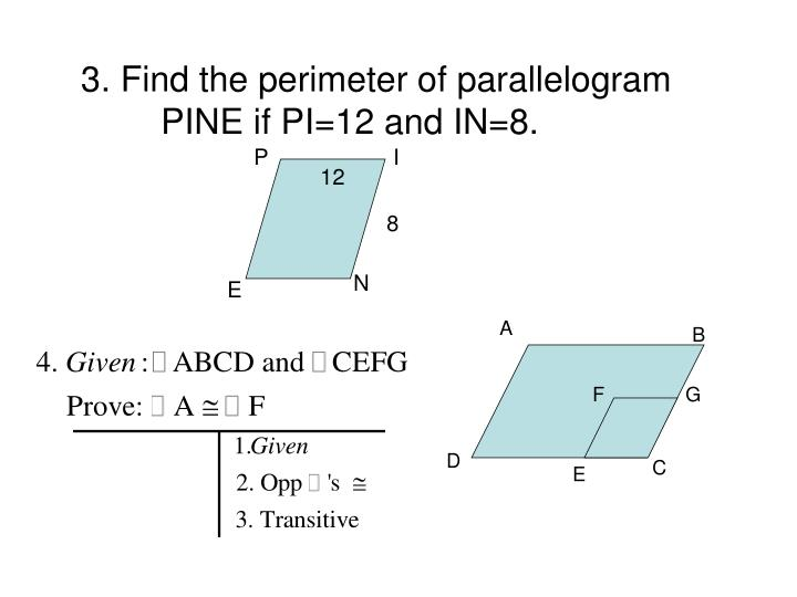 3. Find the perimeter of parallelogram PINE if PI=12 and IN=8.