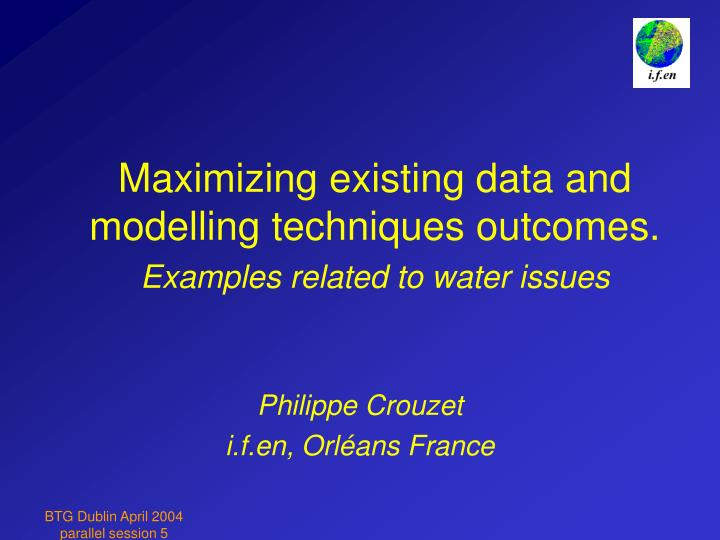 maximizing existing data and modelling techniques outcomes examples related to water issues n.