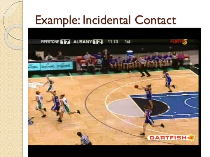 Example: Incidental Contact