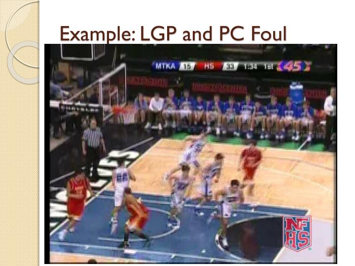 Example: LGP and PC Foul