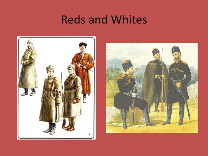 Reds and Whites