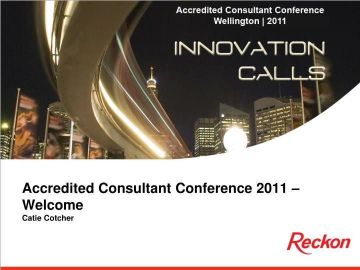 accredited consultant conference 2011 welcome catie cotcher n.
