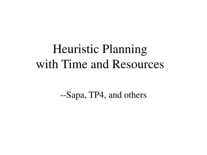 heuristic planning with time and resources n.