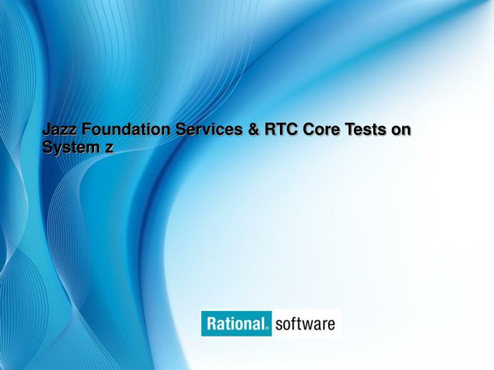Jazz foundation services rtc core tests on system z
