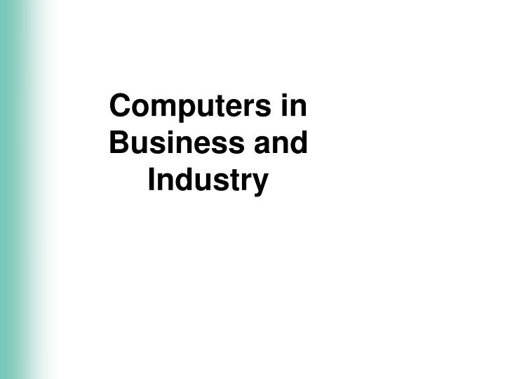PPT - Computers in Business and Industry PowerPoint