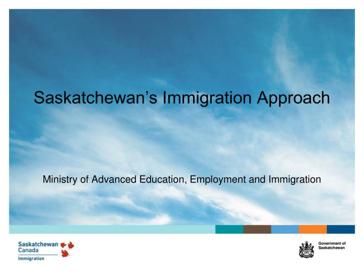 saskatchewan s immigration approach ministry of advanced education employment and immigration n.