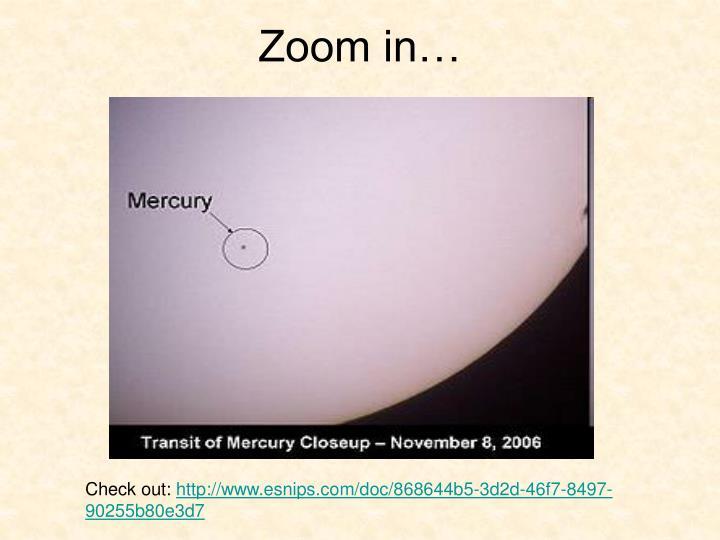 Zoom in…