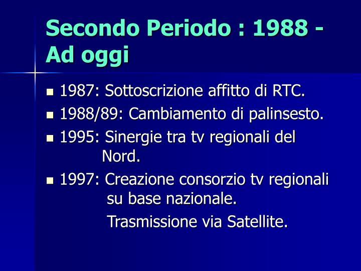 Secondo periodo 1988 ad oggi