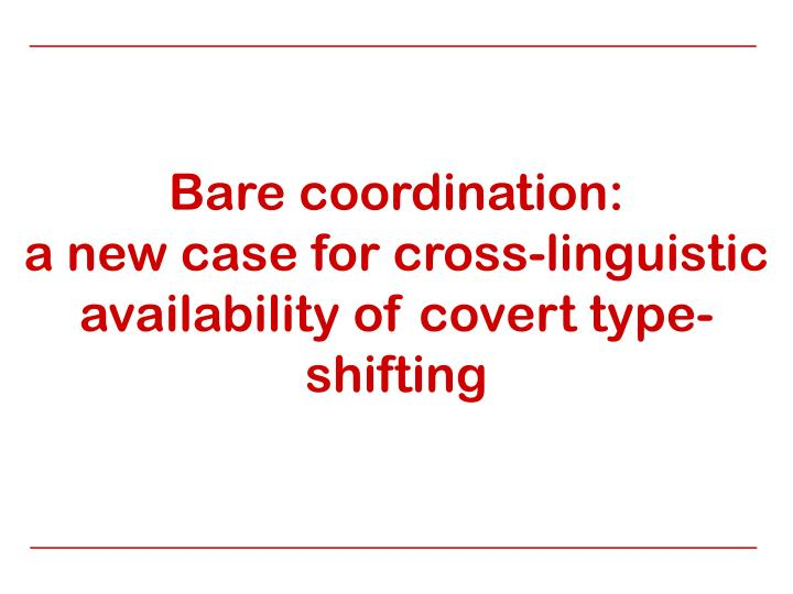 bare coordination a new case for cross linguistic availability of covert type shifting n.