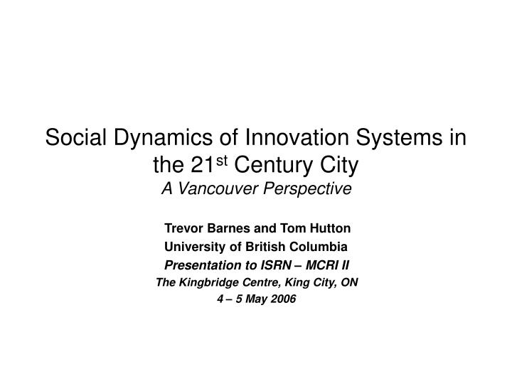 social dynamics of innovation systems in the 21 st century city a vancouver perspective n.