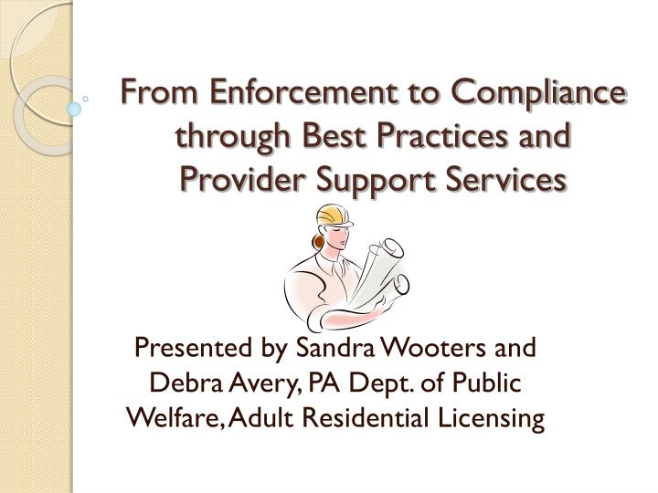 from enforcement to compliance through best practices and provider support services n.