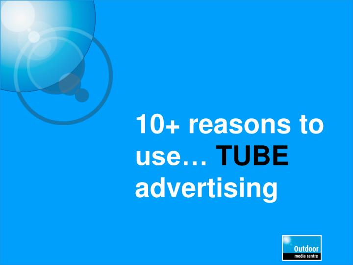 10 reasons to use tube advertising n.