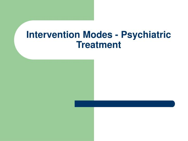 intervention modes psychiatric treatment n.