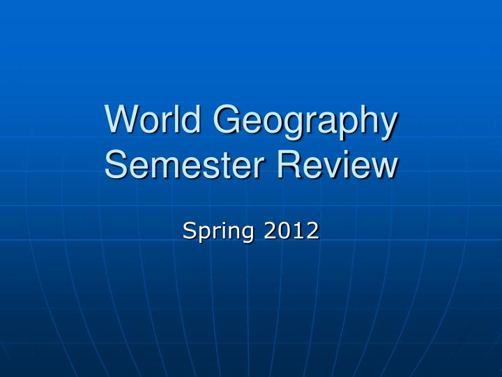 world geography semester review n.