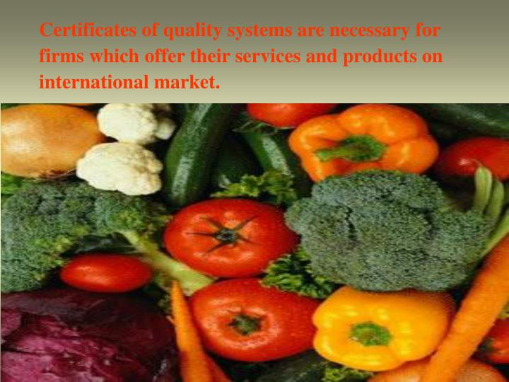 Certificates of quality systems are necessary for firms which offer their services and products on international market