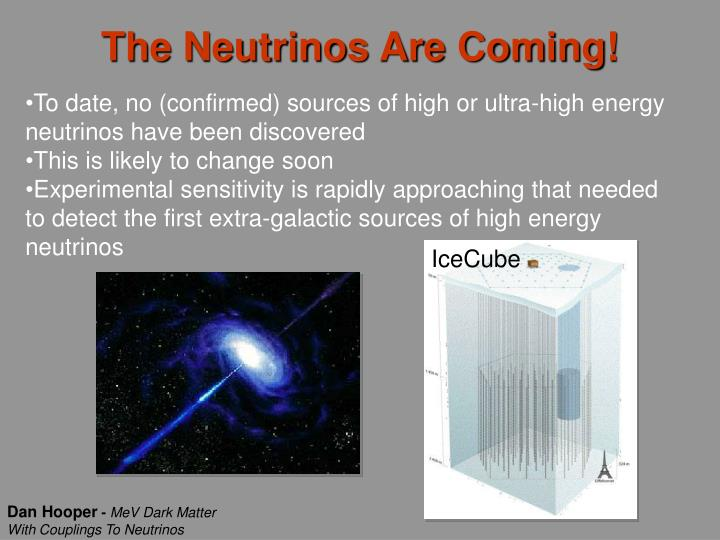 The Neutrinos Are Coming!