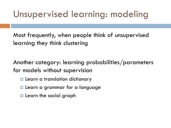 Unsupervised learning: modeling