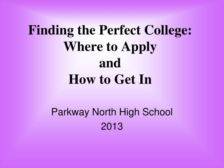 finding the perfect college where to apply and how to get in n.