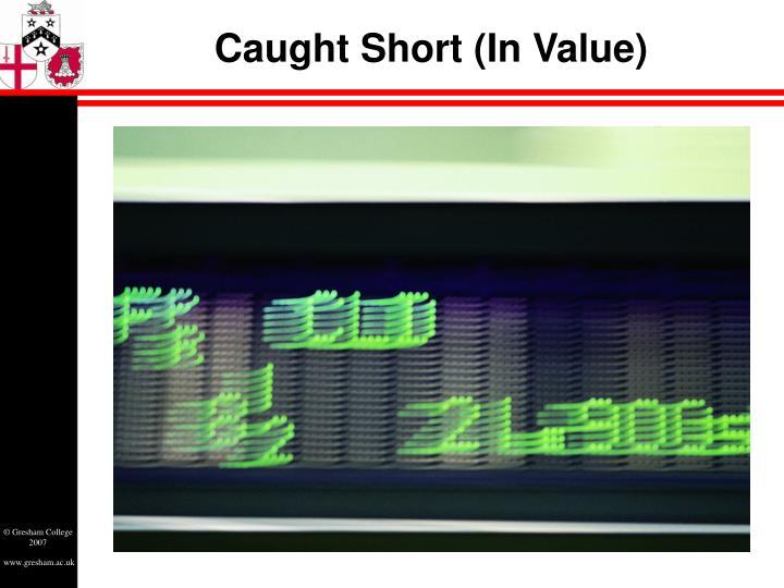 Caught Short (In Value)