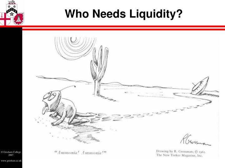 Who Needs Liquidity?