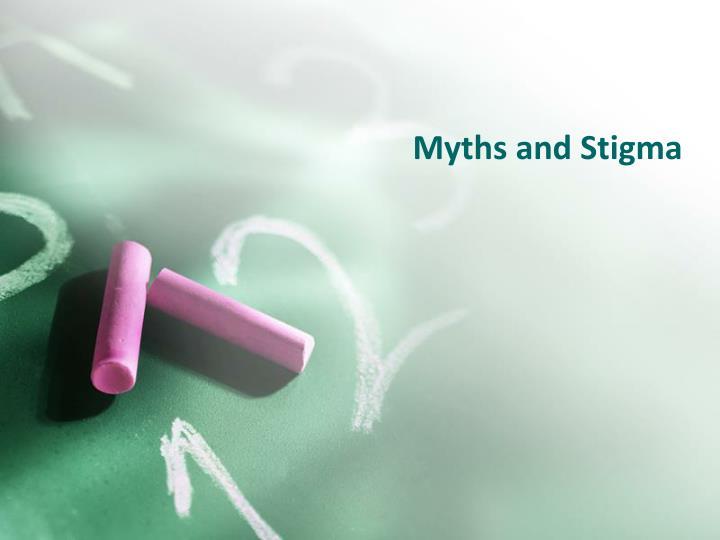 Myths and Stigma