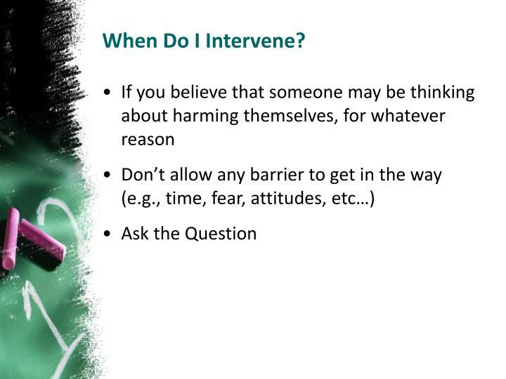 When Do I Intervene?