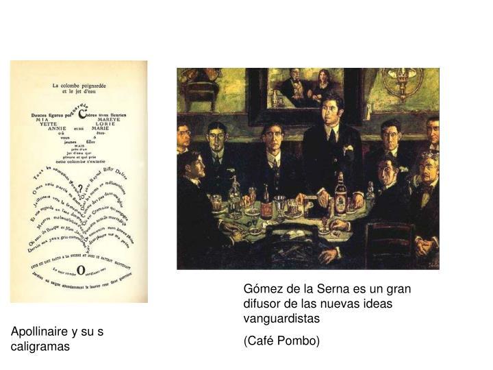 Gómez de la Serna es un gran difusor de las nuevas ideas vanguardistas
