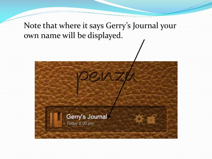 Note that where it says Gerry's Journal your own name will be displayed.