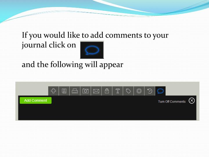 If you would like to add comments to your journal click on