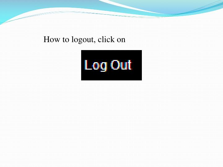 How to logout, click on