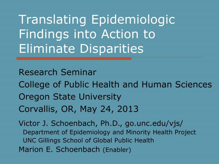 translating epidemiologic findings into action to eliminate disparities n.
