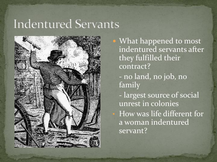 Indentured servant definition a person who came to America and was placed under contract to work for another over a period of time usually seven years