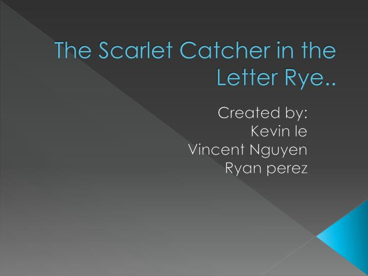 the scarlet catcher in the letter rye n.