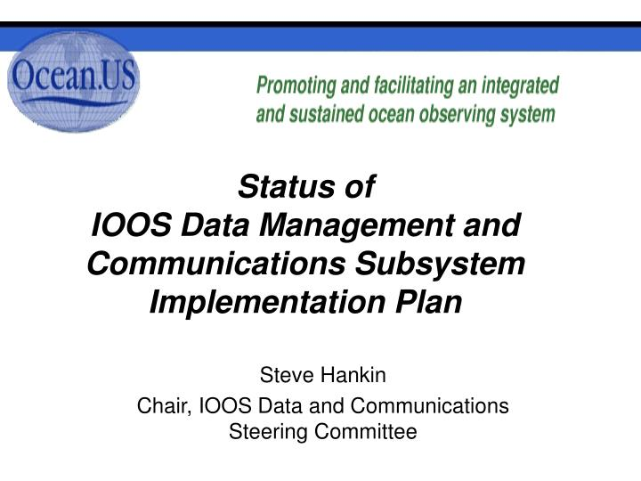 status of ioos data management and communications subsystem implementation plan n.