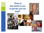 give us the words to use to get the care we need