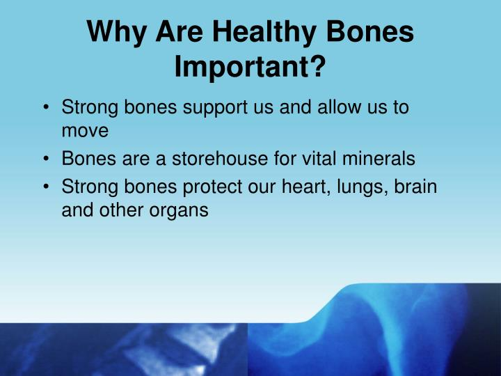 Why Are Healthy Bones Important?