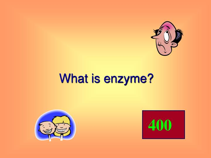 What is enzyme?
