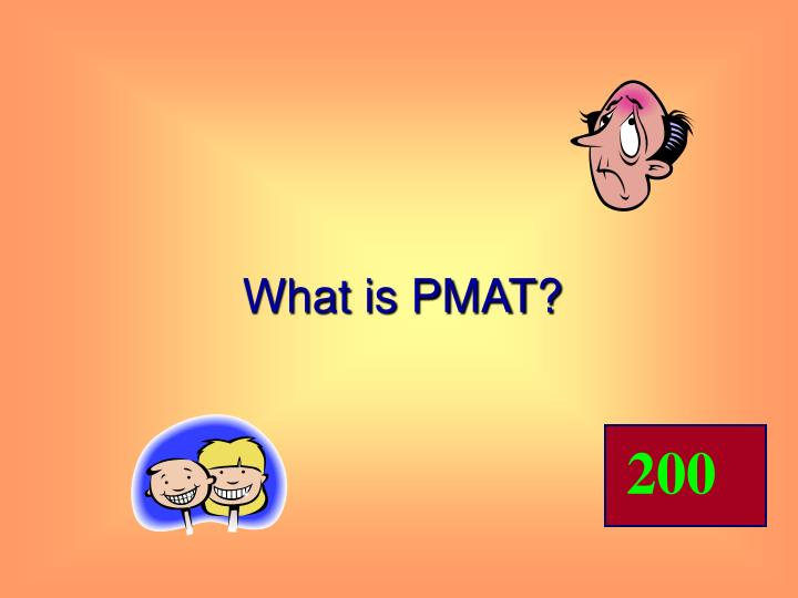 What is PMAT?