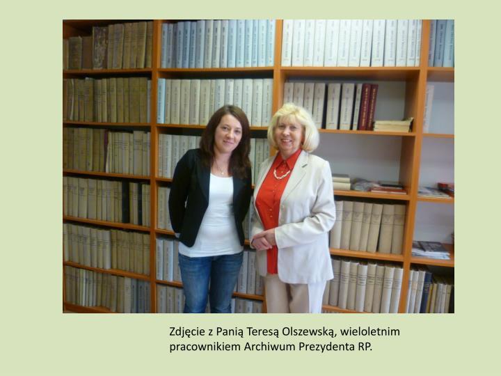 Zdjęcie z Panią Teresą Olszewską, wieloletnim pracownikiem Archiwum Prezydenta RP.