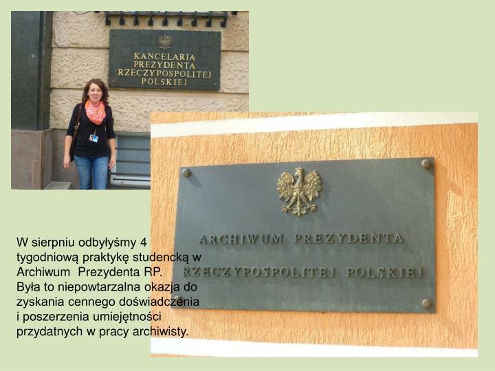 W sierpniu odbyłyśmy 4 tygodniową praktykę studencką w Archiwum  Prezydenta RP.