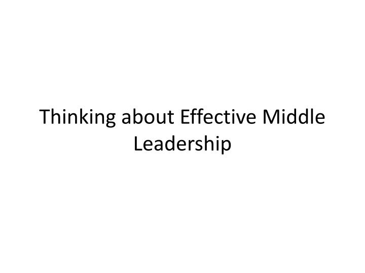 Thinking about Effective Middle Leadership
