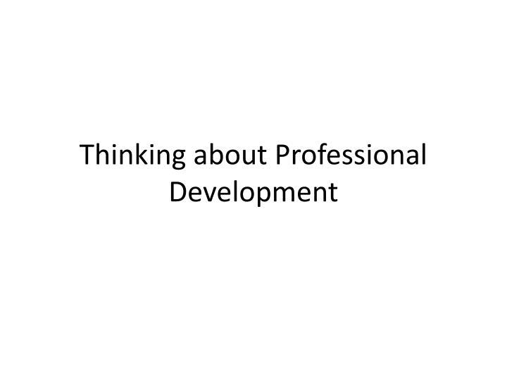 Thinking about Professional Development
