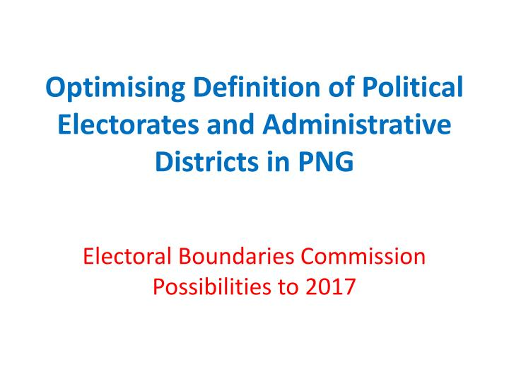 optimising definition of political electorates and administrative districts in png n.
