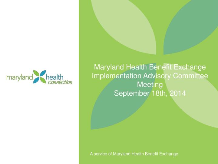 maryland health benefit exchange implementation advisory committee meeting september 18th 2014 n.