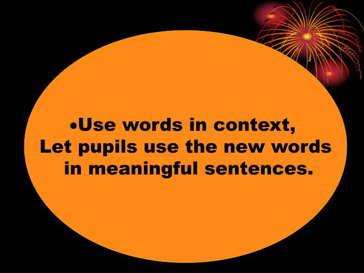 Use words in context,