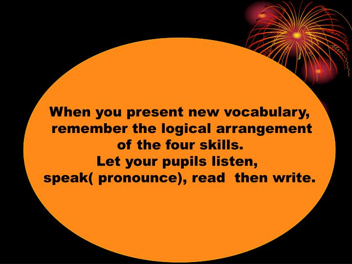 When you present new vocabulary,